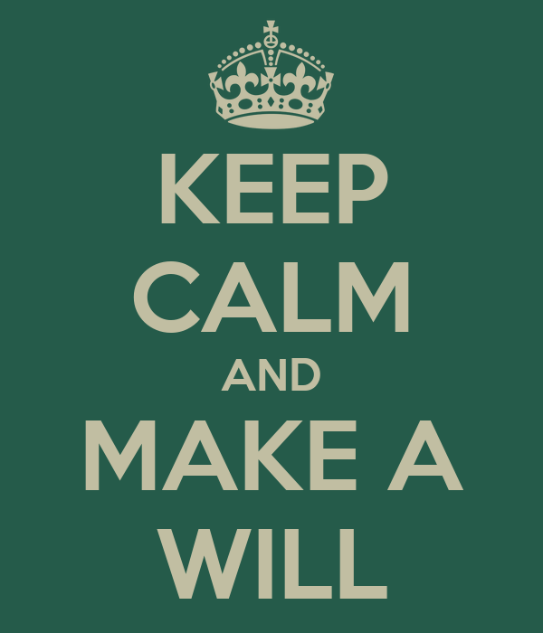 KEEP CALM AND MAKE A WILL