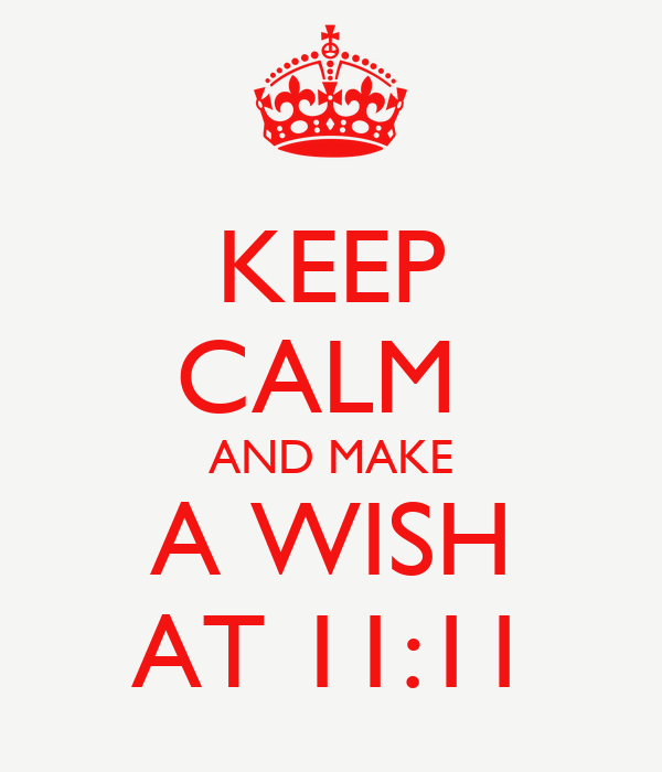 KEEP CALM  AND MAKE A WISH AT 11:11