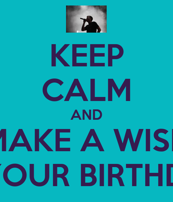 KEEP CALM AND MAKE A WISH IT' YOUR BIRTHDAY