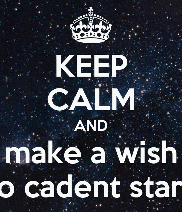KEEP CALM AND make a wish to cadent stars
