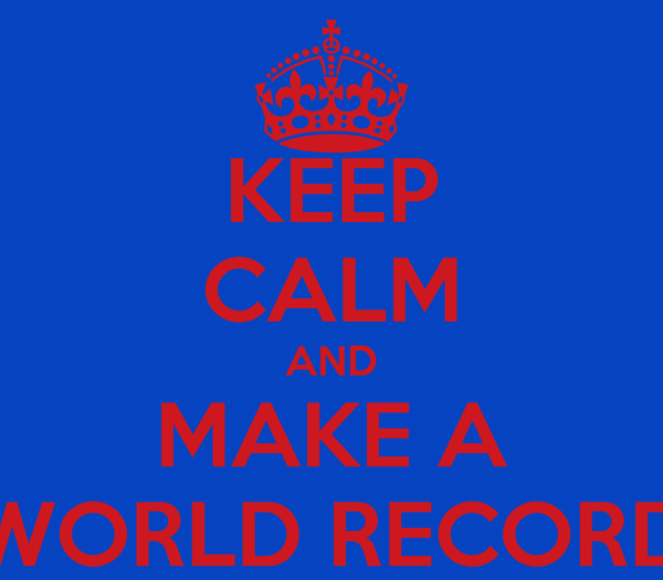 KEEP CALM AND MAKE A WORLD RECORD