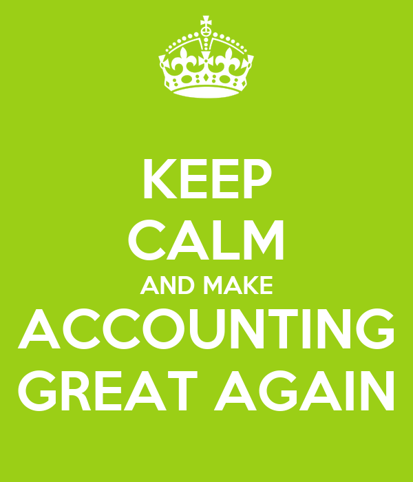 KEEP CALM AND MAKE ACCOUNTING GREAT AGAIN