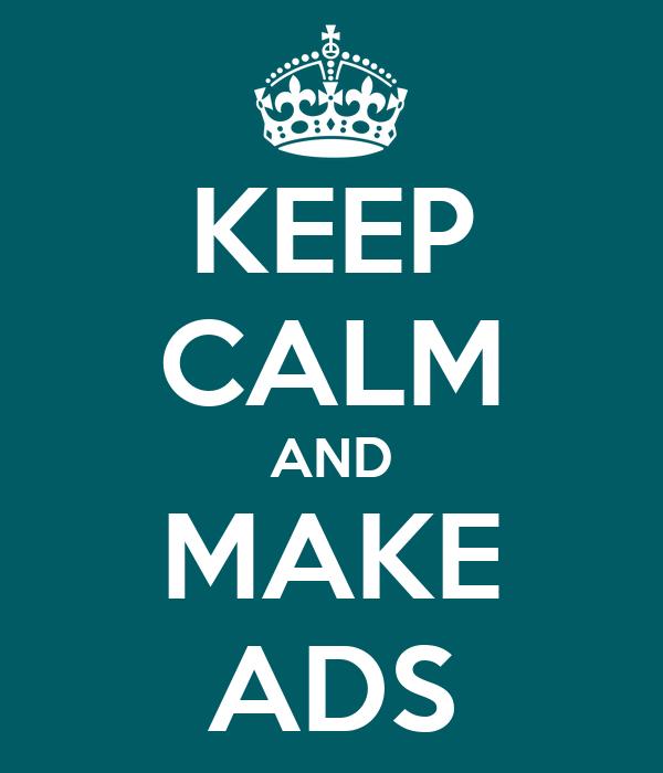 KEEP CALM AND MAKE ADS