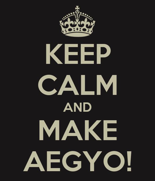 KEEP CALM AND MAKE AEGYO!