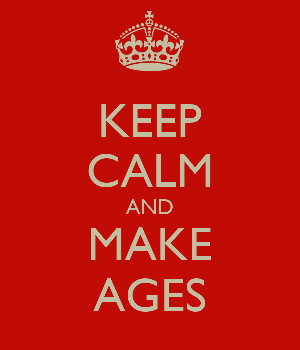 KEEP CALM AND MAKE AGES