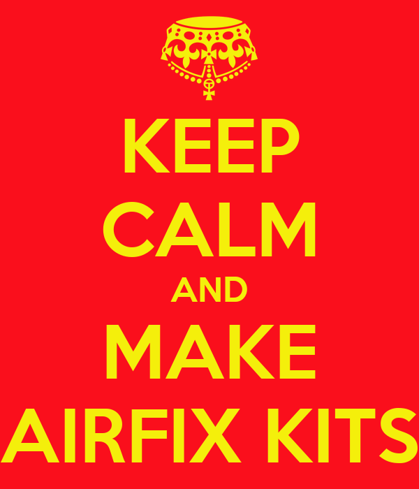 KEEP CALM AND MAKE AIRFIX KITS