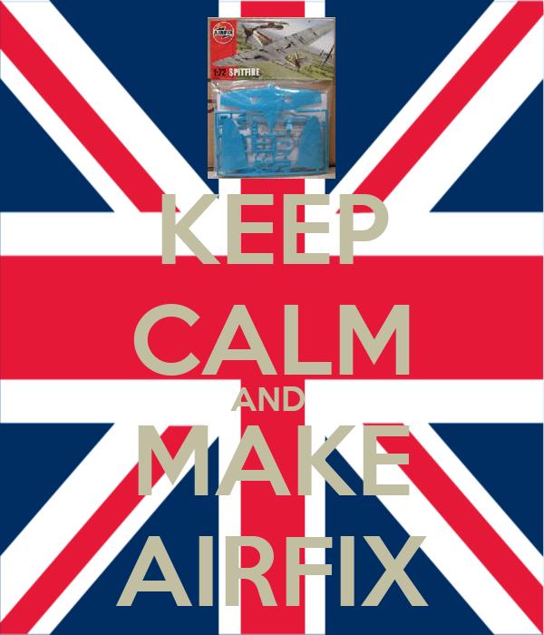 KEEP CALM AND  MAKE AIRFIX
