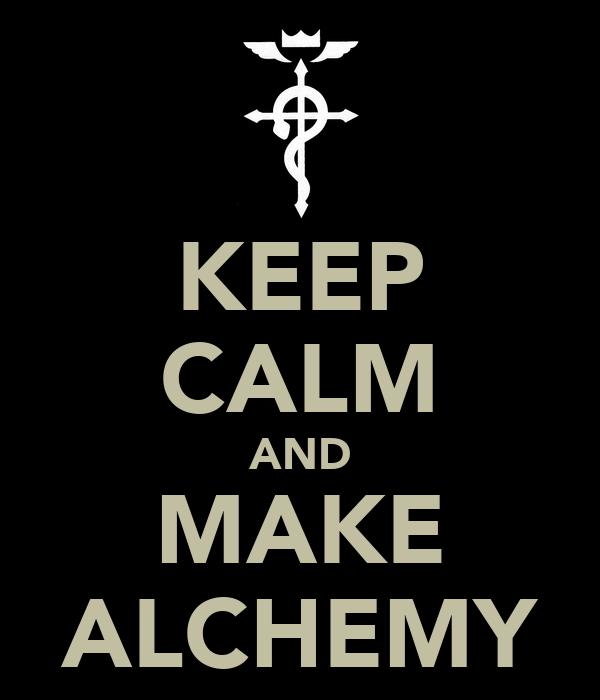 KEEP CALM AND MAKE ALCHEMY