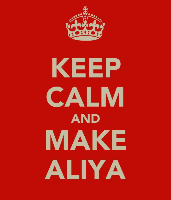 KEEP CALM AND MAKE ALIYA