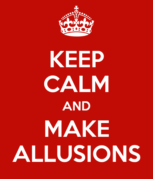 KEEP CALM AND MAKE ALLUSIONS