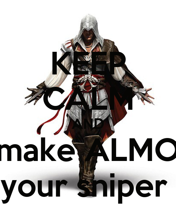 KEEP CALM AND make ALMO your sniper
