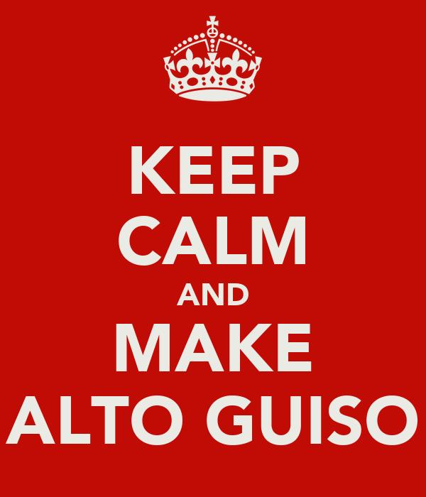 KEEP CALM AND MAKE ALTO GUISO