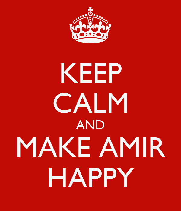 KEEP CALM AND MAKE AMIR HAPPY