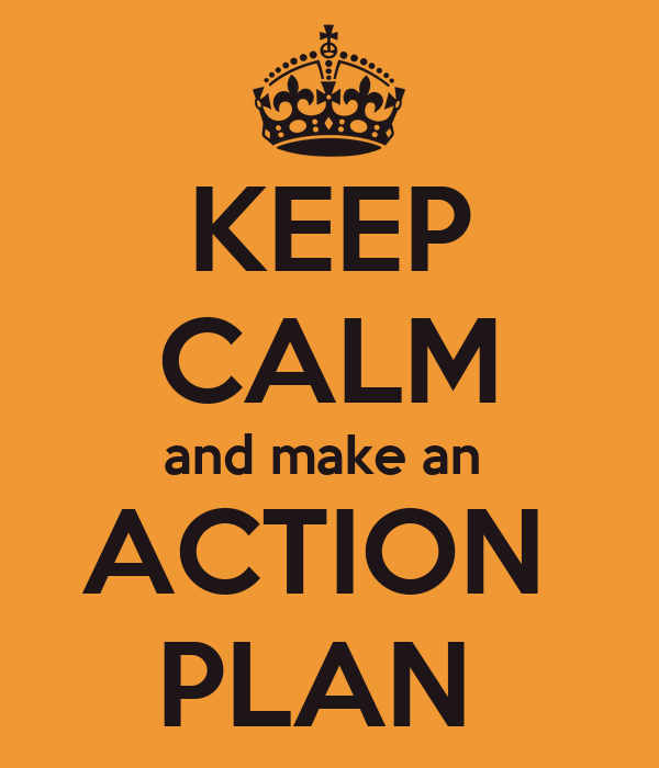 KEEP CALM and make an  ACTION  PLAN