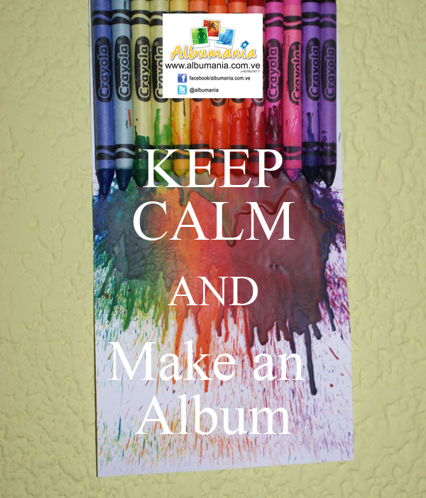 KEEP CALM AND Make an  Album