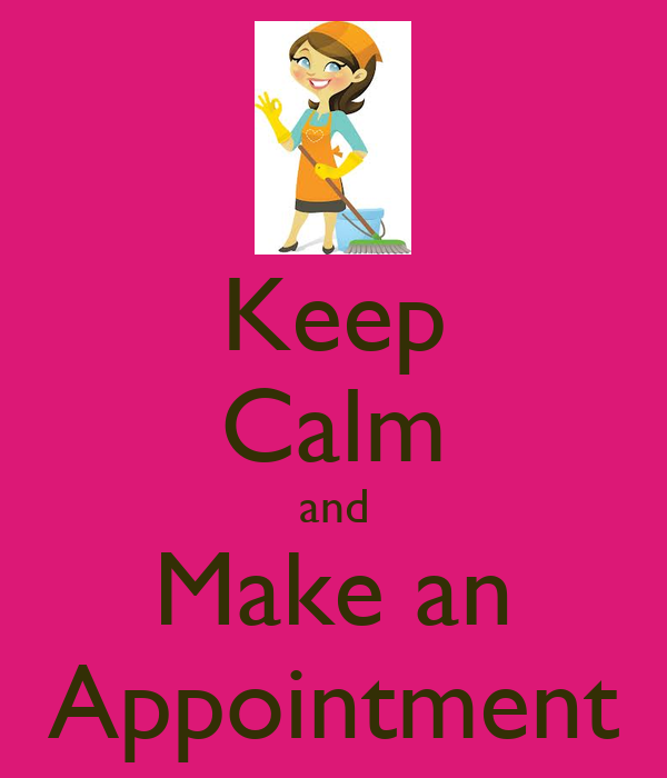 Keep Calm and Make an Appointment