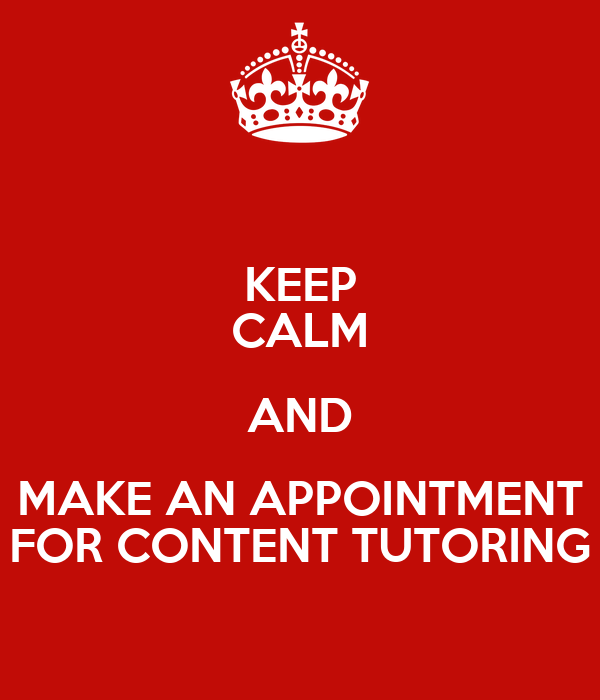KEEP CALM AND MAKE AN APPOINTMENT FOR CONTENT TUTORING