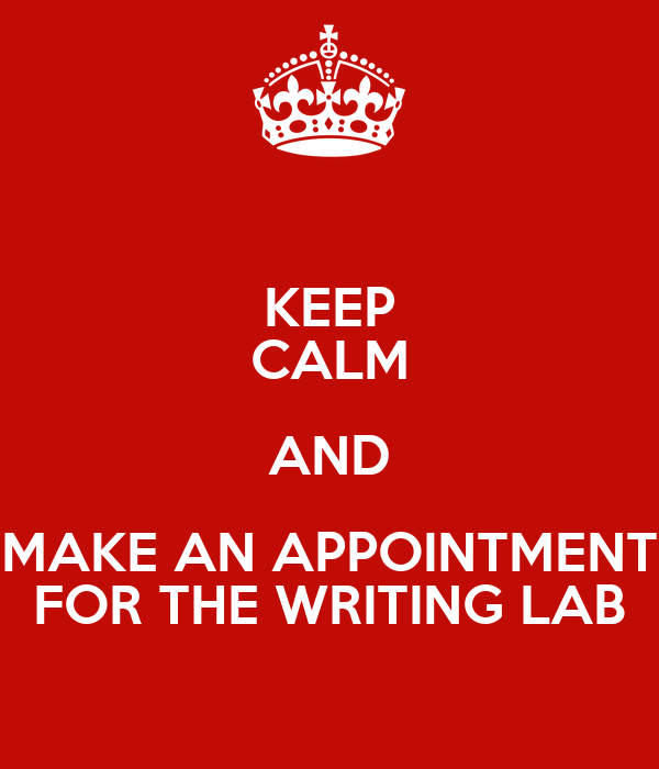 KEEP CALM AND MAKE AN APPOINTMENT FOR THE WRITING LAB