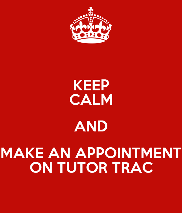 KEEP CALM AND MAKE AN APPOINTMENT ON TUTOR TRAC