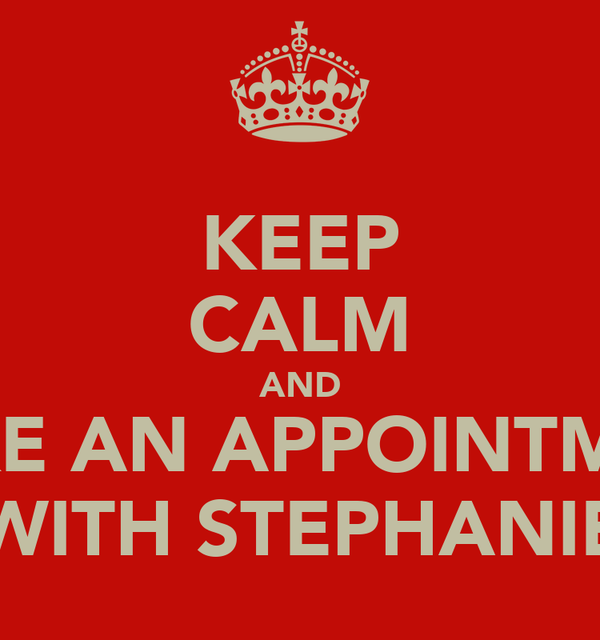 KEEP CALM AND MAKE AN APPOINTMENT WITH STEPHANIE