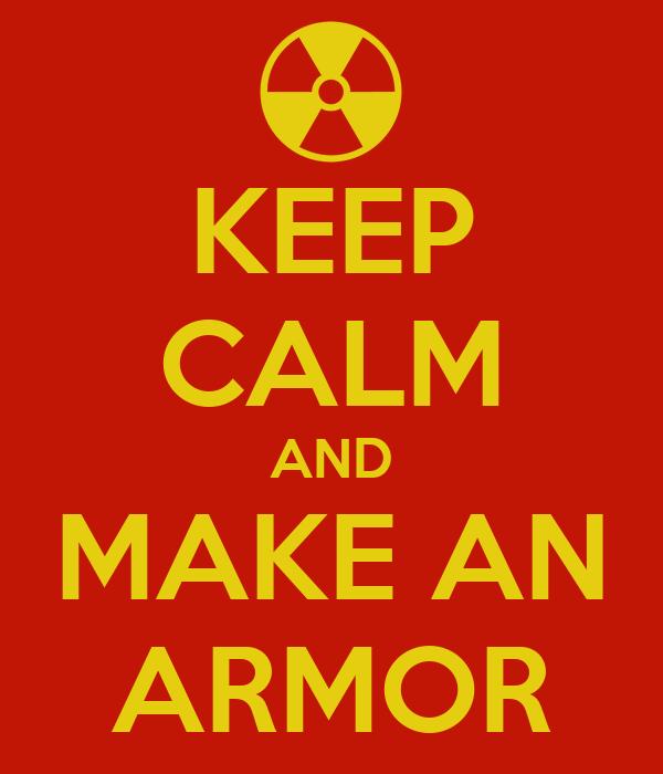 KEEP CALM AND MAKE AN ARMOR