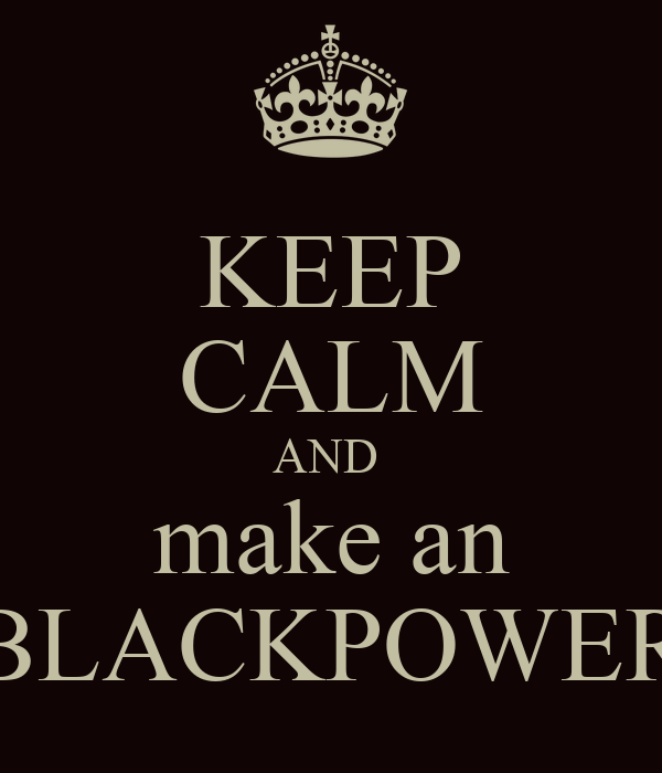 KEEP CALM AND  make an BLACKPOWER