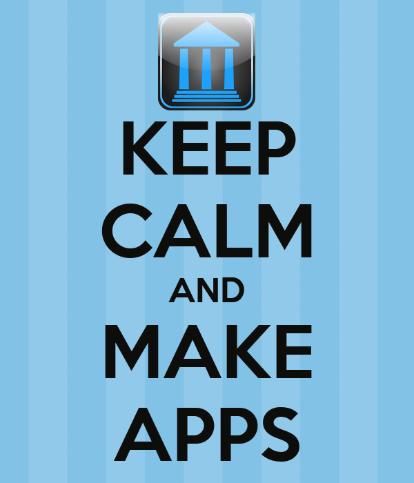 KEEP CALM AND MAKE APPS
