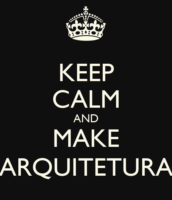 KEEP CALM AND MAKE ARQUITETURA
