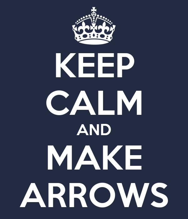 KEEP CALM AND MAKE ARROWS
