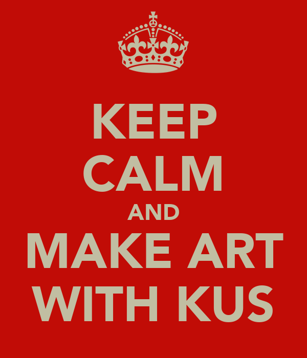 KEEP CALM AND MAKE ART WITH KUS