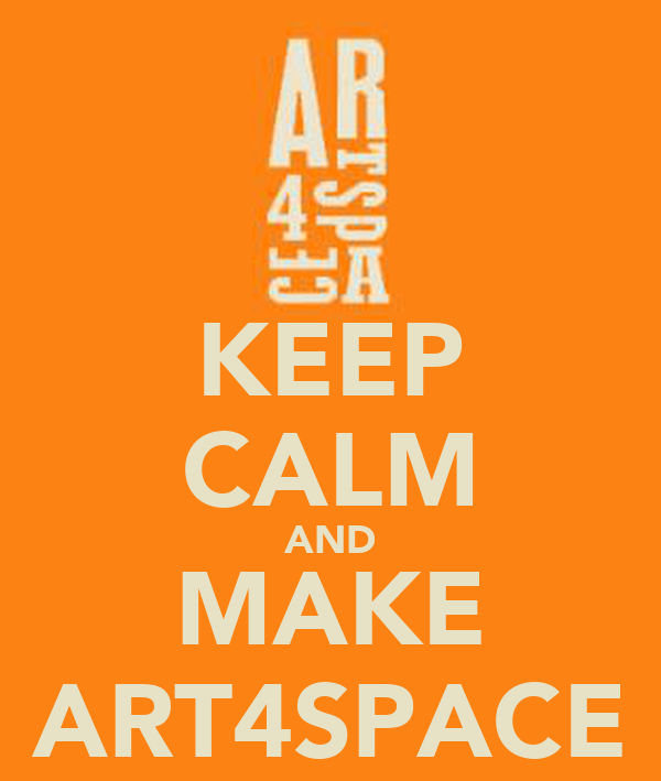 KEEP CALM AND MAKE ART4SPACE