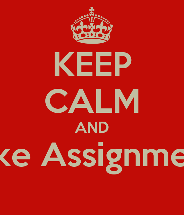 KEEP CALM AND Make Assignments
