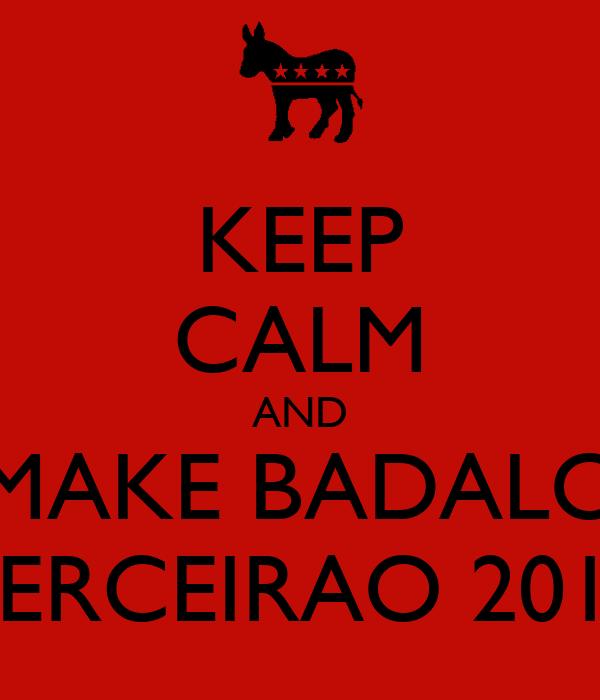 KEEP CALM AND MAKE BADALO TERCEIRAO 2013