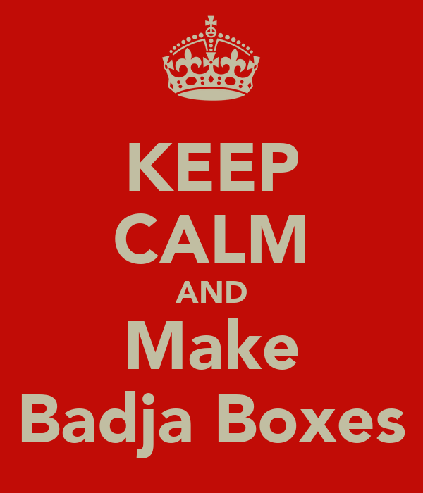 KEEP CALM AND Make Badja Boxes