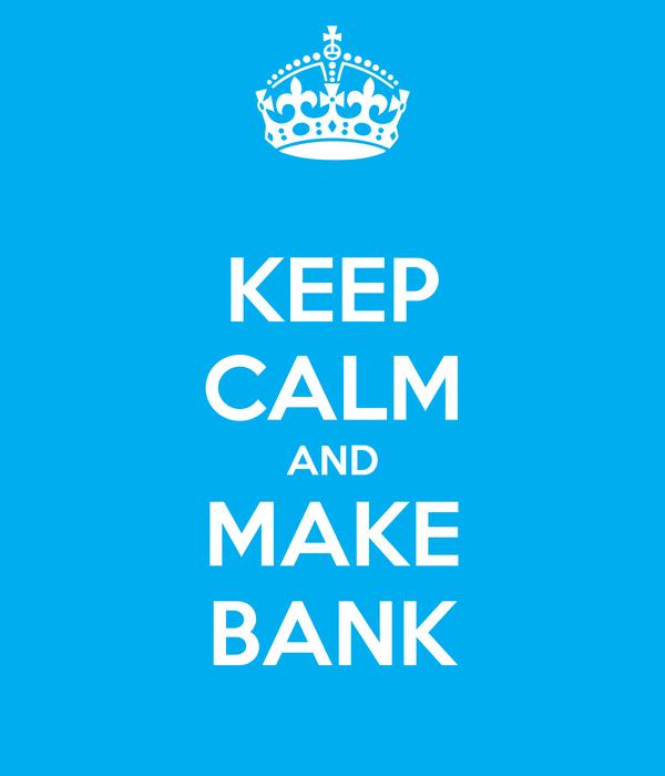 KEEP CALM AND MAKE BANK