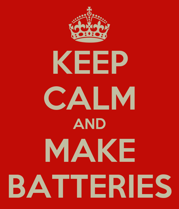 KEEP CALM AND MAKE BATTERIES