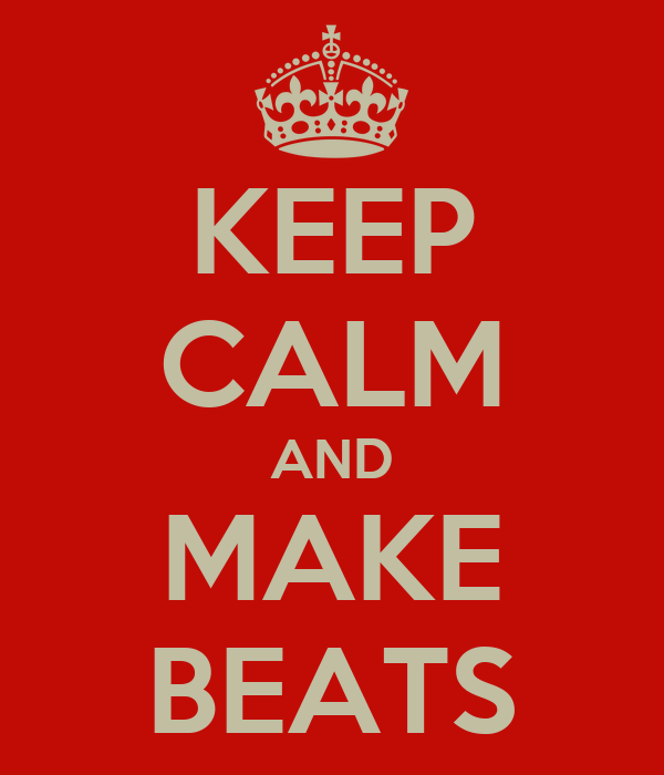 KEEP CALM AND MAKE BEATS