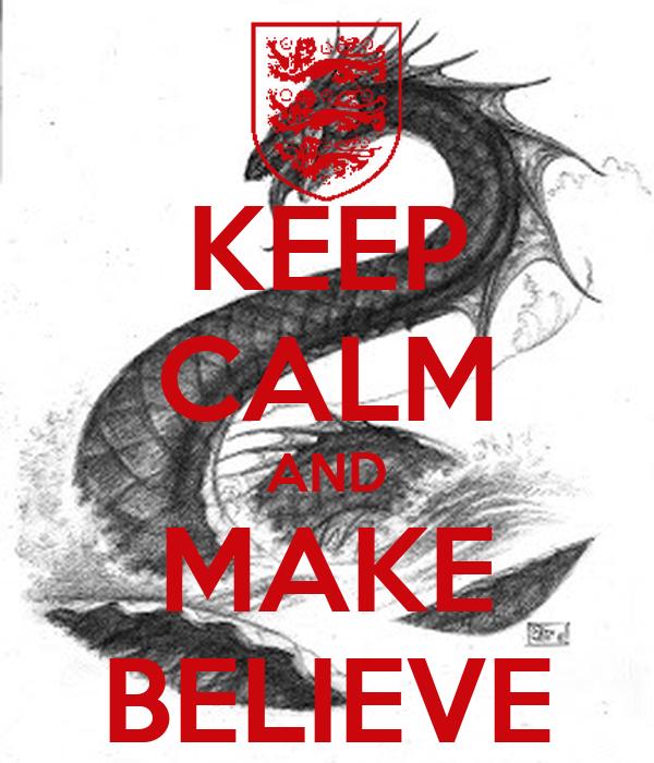 KEEP CALM AND MAKE BELIEVE