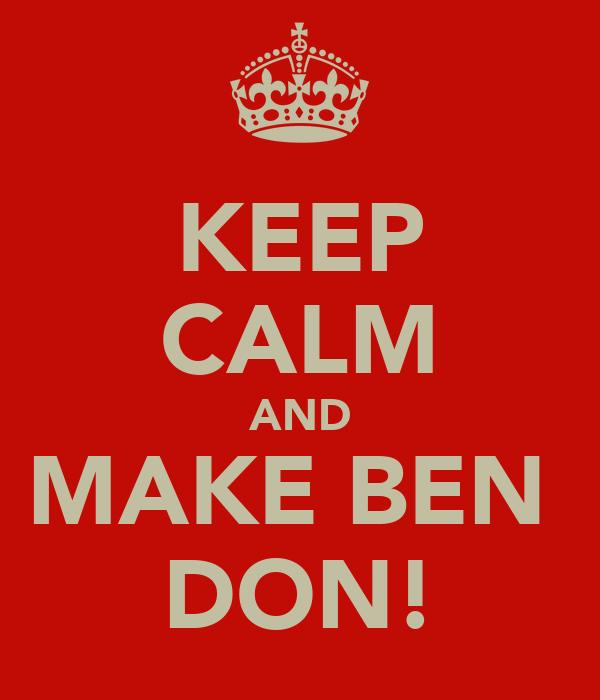 KEEP CALM AND MAKE BEN  DON!