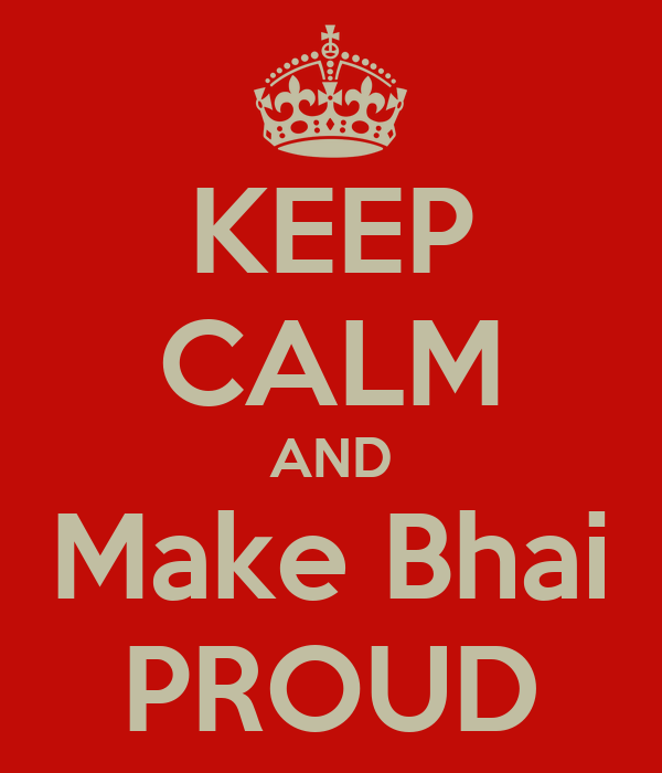 KEEP CALM AND Make Bhai PROUD