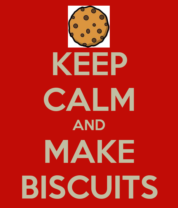 KEEP CALM AND MAKE BISCUITS