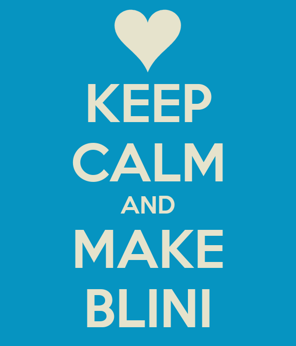 KEEP CALM AND MAKE BLINI