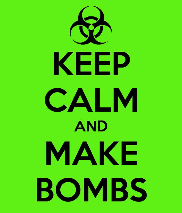KEEP CALM AND MAKE BOMBS