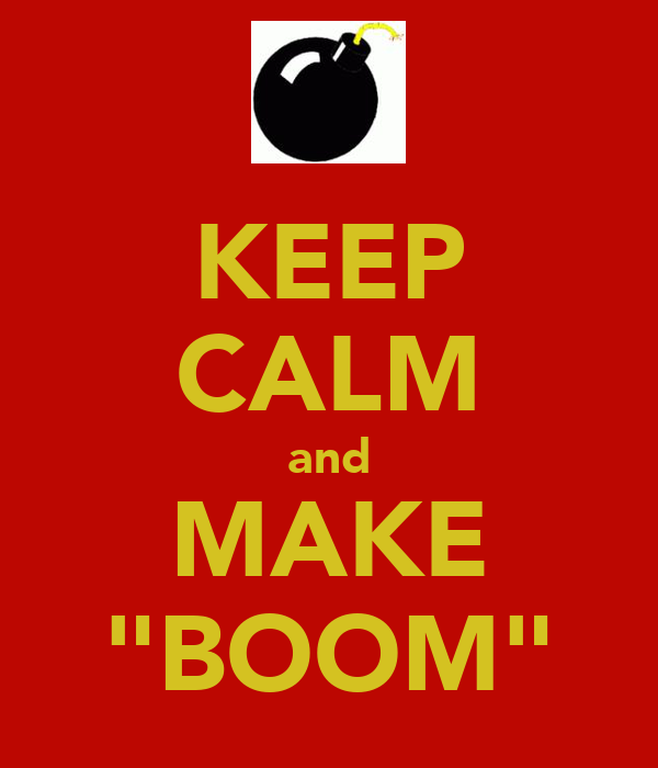 "KEEP CALM and MAKE ""BOOM"""