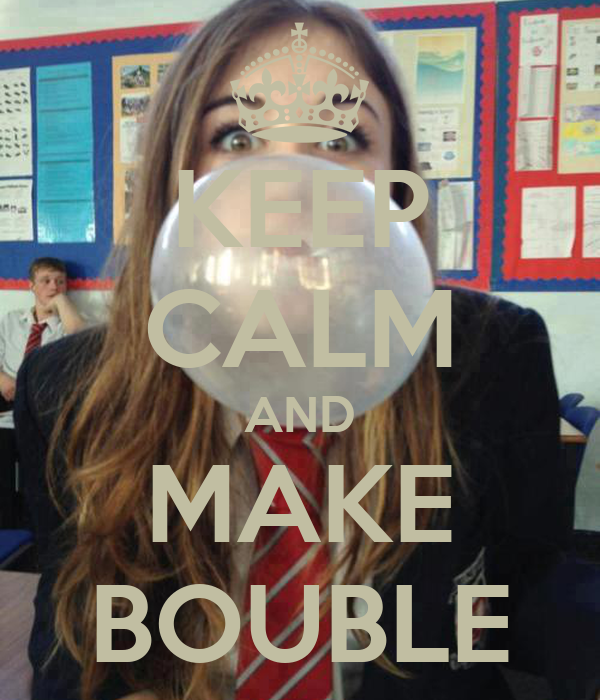 KEEP CALM AND MAKE BOUBLE