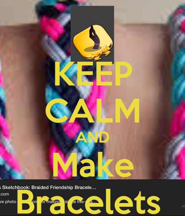 KEEP CALM AND Make Bracelets