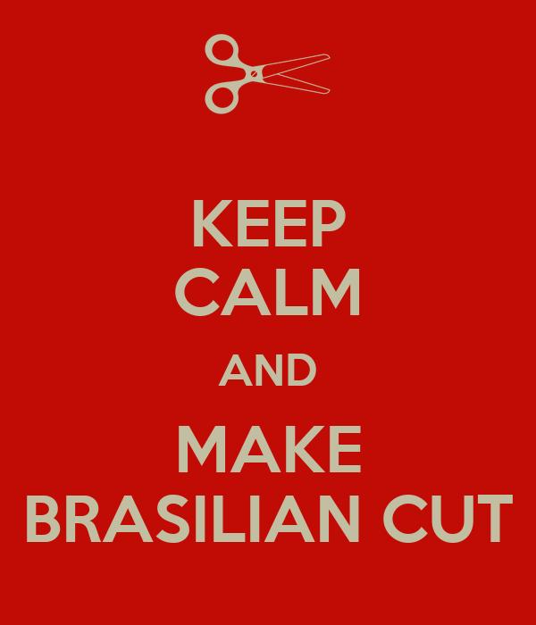 KEEP CALM AND MAKE BRASILIAN CUT