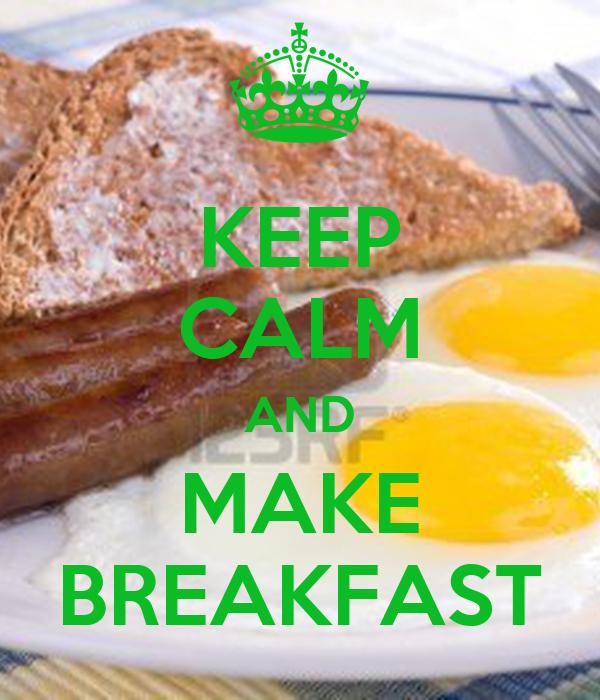 KEEP CALM AND MAKE BREAKFAST
