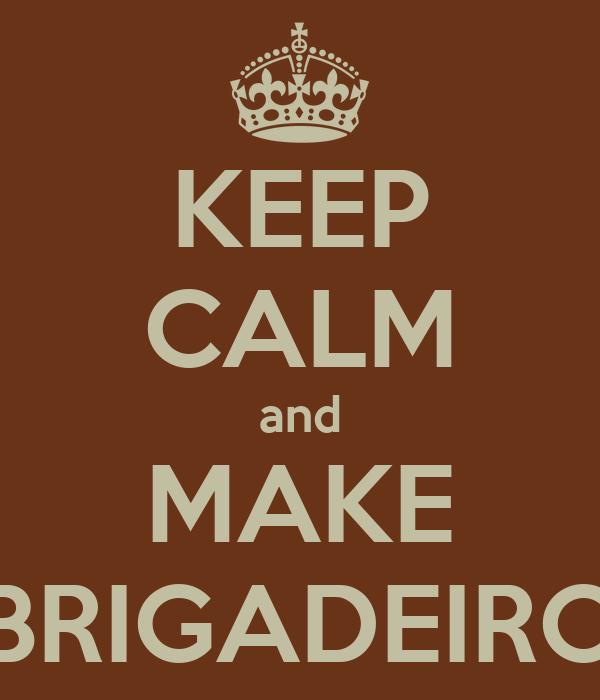 KEEP CALM and MAKE BRIGADEIRO