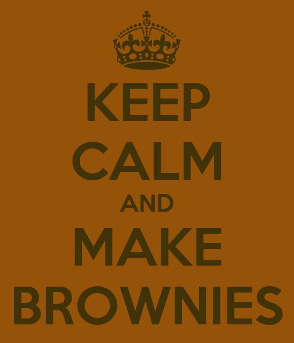 KEEP CALM AND MAKE BROWNIES